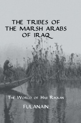 The Tribes Of The Marsh Arabs of Iraq: The World of Haji Rikkan, 1st Edition (Hardback) book cover