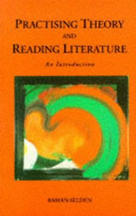 Practising Theory and Reading Literature: An Introduction, 1st Edition (Paperback) book cover