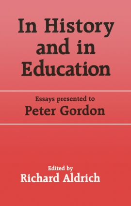 In History and in Education: Essays presented to Peter Gordon book cover
