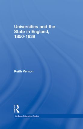 Universities and the State in England, 1850-1939 (Hardback) book cover