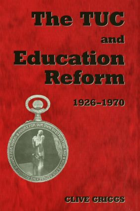 The TUC and Education Reform, 1926-1970 (Hardback) book cover