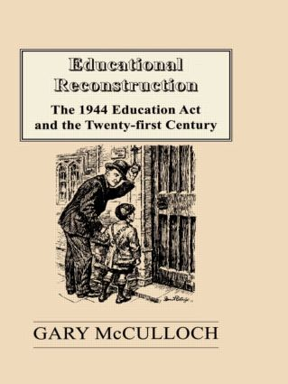Educational Reconstruction: The 1944 Education Act and the Twenty-first Century, 1st Edition (Paperback) book cover
