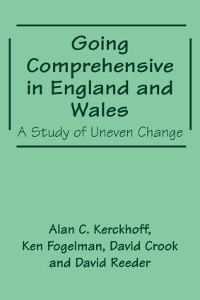 Going Comprehensive in England and Wales: A Study of Uneven Change, 1st Edition (Paperback) book cover