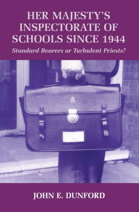 Her Majesty's Inspectorate of Schools Since 1944: Standard Bearers or Turbulent Priests?, 1st Edition (Paperback) book cover