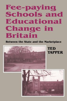 Fee-paying Schools and Educational Change in Britain: Between the State and the Marketplace, 1st Edition (Paperback) book cover