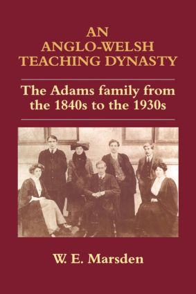 An Anglo-Welsh Teaching Dynasty: The Adams Family from the 1840s to the 1930s, 1st Edition (Paperback) book cover