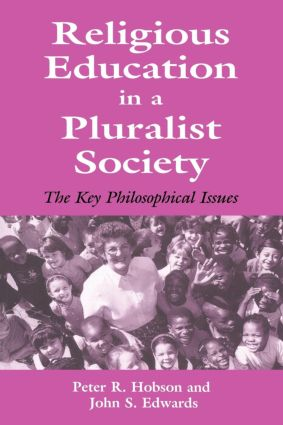 Religious Education in a Pluralist Society: The Key Philosophical Issues (Paperback) book cover