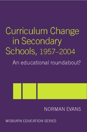 Curriculum Change in Secondary Schools, 1957-2004: A curriculum roundabout? (Paperback) book cover