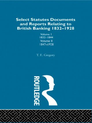 Select Statutes, Documents and Reports Relating to British Banking, 1832-1928: 1st Edition (Hardback) book cover