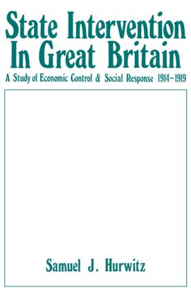 State Intervention in Great Britain: Study of Economic Control and Social Response, 1914-1919, 1st Edition (Hardback) book cover