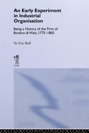 An Early Experiment in Industrial Organization: History of the Firm of Boulton and Watt 1775-1805, 1st Edition (Paperback) book cover