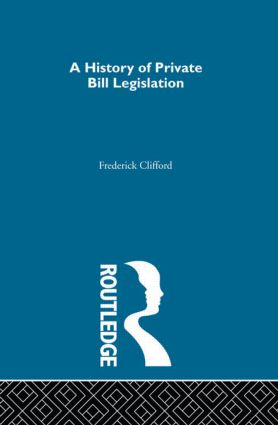 A History of Private Bill Legislation: (2 Volume Set), 1st Edition (Hardback) book cover