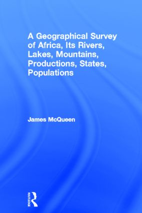 A Geographical Survey of Africa, Its Rivers, Lakes, Mountains, Productions, States, Populations: 1st Edition (Hardback) book cover