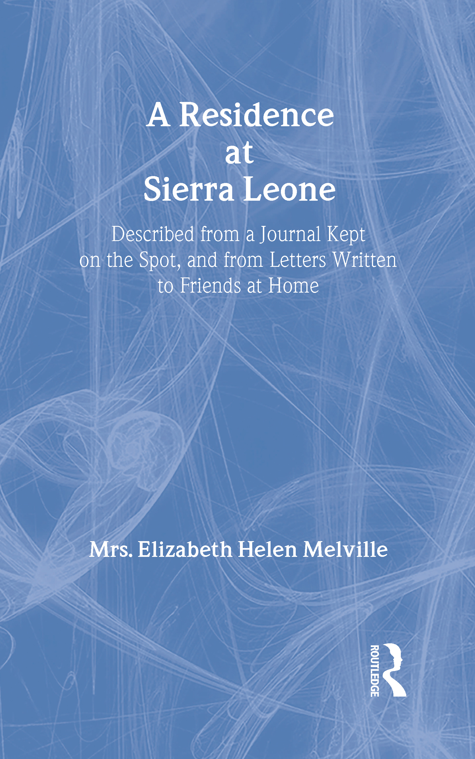 A Residence at Sierra Leone: Described from a Journal Kept on the Spot and from Letters Written to Friends at Home., 1st Edition (Hardback) book cover