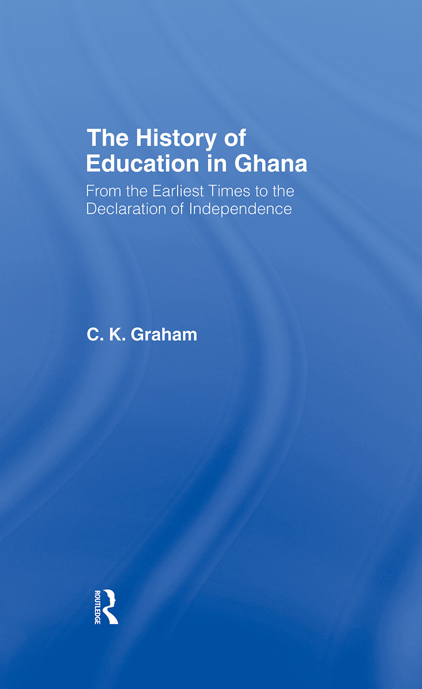 The History of Education in Ghana: From the Earliest Times to the Declaration of Independance, 1st Edition (Hardback) book cover