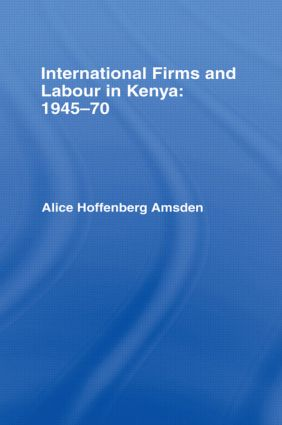 International Firms and Labour in Kenya 1945-1970: 1st Edition (Hardback) book cover