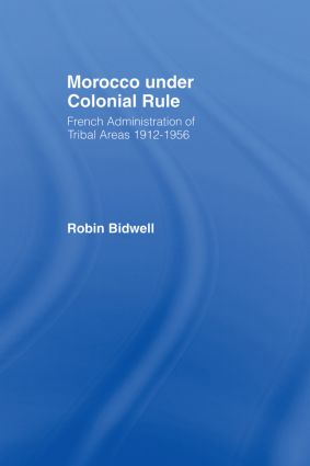Morocco Under Colonial Rule: French Administration of Tribal Areas 1912-1956, 1st Edition (Paperback) book cover
