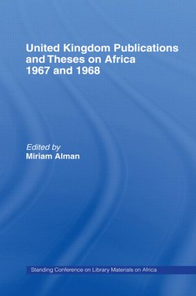United Kingdom Publications and Theses on Africa 1967-68: Standing Conference on Library Materials on Africa, 1st Edition (Hardback) book cover