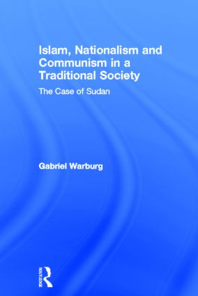 Islam, Nationalism and Communism in a Traditional Society: The Case of Sudan (Hardback) book cover