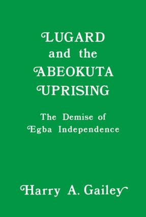 Lugard and the Abeokuta Uprising: The Demise of Egba Independence (Hardback) book cover