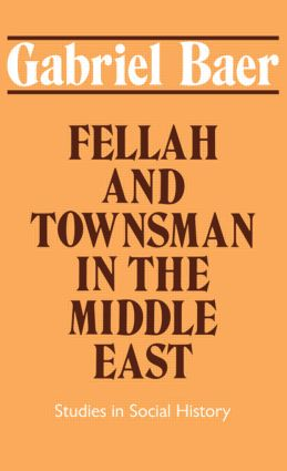 Fellah and Townsman in the Middle East: Studies in Social History, 1st Edition (Paperback) book cover
