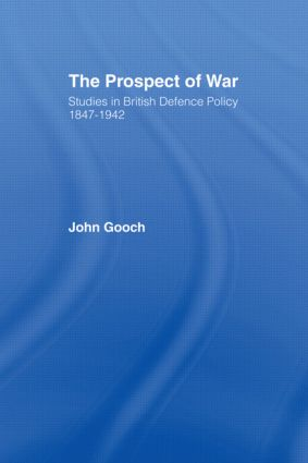 The Prospect of War: The British Defence Policy 1847-1942, 1st Edition (Paperback) book cover