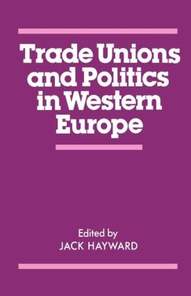 Trade Unions and Politics in Western Europe: 1st Edition (Paperback) book cover