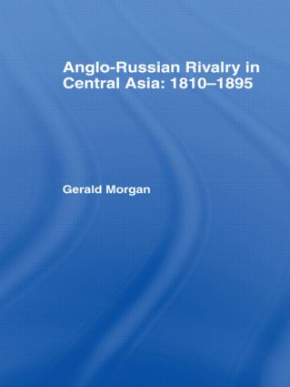 Anglo-Russian Rivalry in Central Asia 1810-1895 (Hardback) book cover