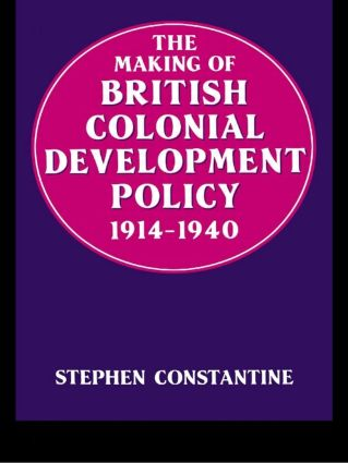 The Making of British Colonial Development Policy 1914-1940