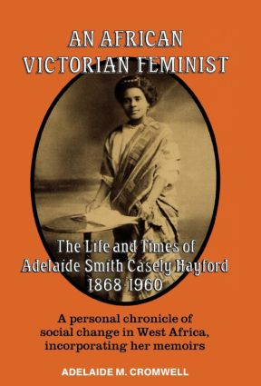An African Victorian Feminist: The Life and Times of Adelaide Smith Casely Hayford 1848-1960, 1st Edition (Hardback) book cover