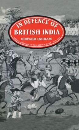 In Defence of British India: Great Britain in the Middle East, 1775-1842, 1st Edition (Hardback) book cover