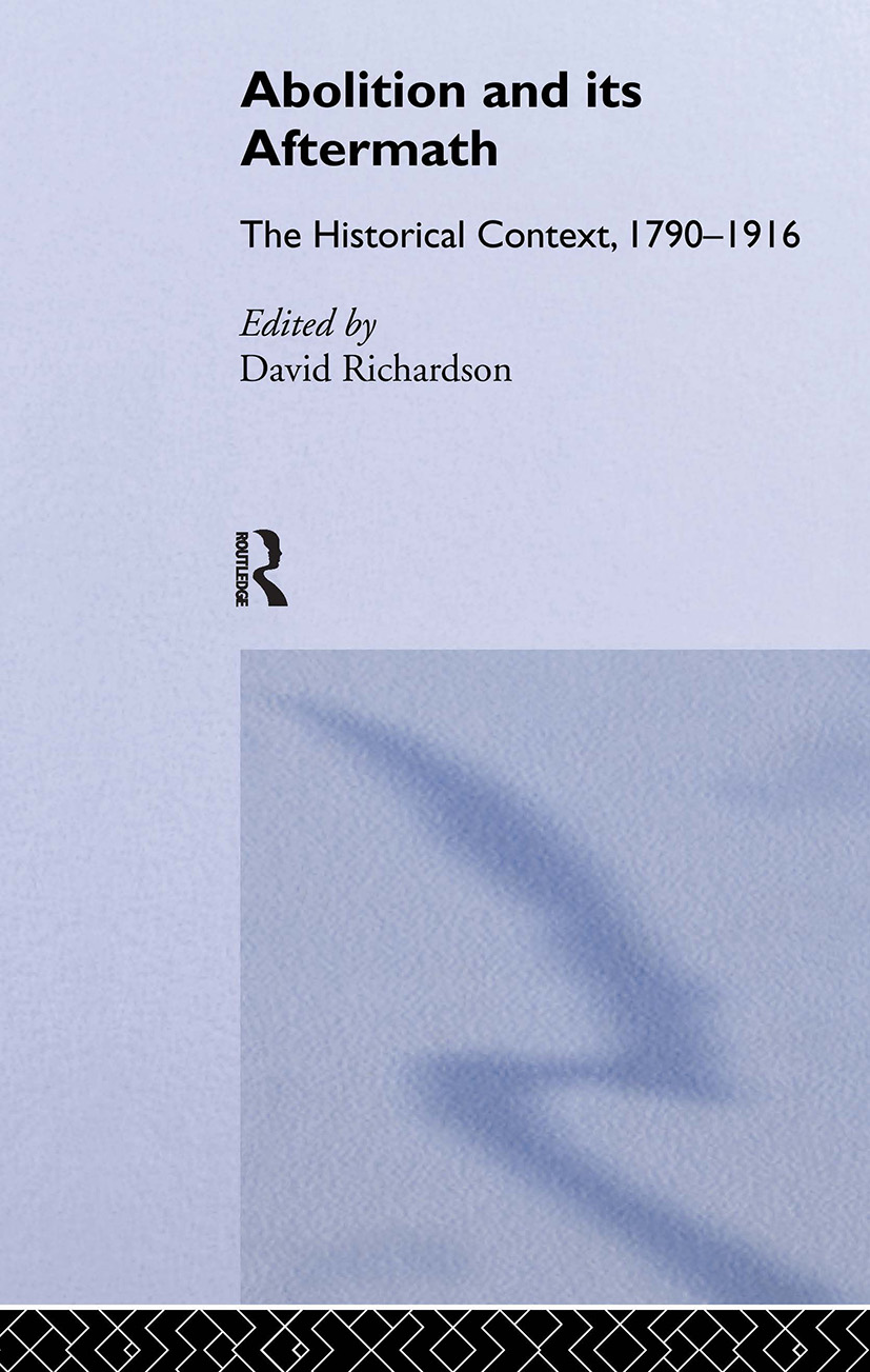 Abolition and Its Aftermath: The Historical Context 1790-1916 (Hardback) book cover
