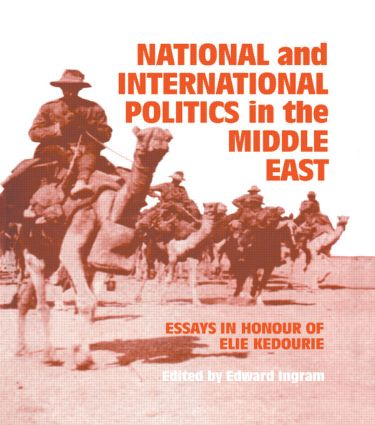 National and International Politics in the Middle East: Essays in Honour of Elie Kedourie, 1st Edition (Hardback) book cover