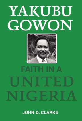 Yakubu Gowon: Faith in United Nigeria, 1st Edition (Paperback) book cover