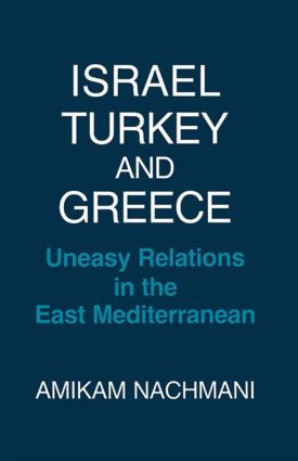 Israel, Turkey and Greece: Uneasy Relations in the East Mediterranean, 1st Edition (Paperback) book cover