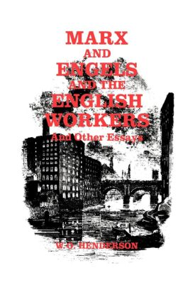 Marx and Engels and the English Workers: And Other Essays, 1st Edition (Paperback) book cover