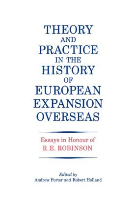 Theory and Practice in the History of European Expansion Overseas: Essays in Honour of Ronald Robinson (Hardback) book cover