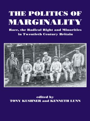 The Politics of Marginality: Race, the Radical Right and Minorities in Twentieth Century Britain, 1st Edition (Hardback) book cover