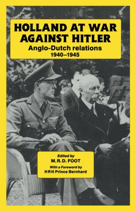 Holland at War Against Hitler: Anglo-Dutch Relations 1940-1945, 1st Edition (Paperback) book cover