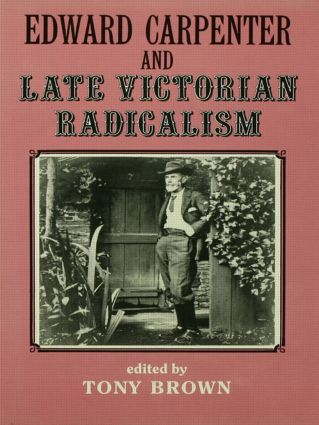 Edward Carpenter and Late Victorian Radicalism: 1st Edition (Hardback) book cover