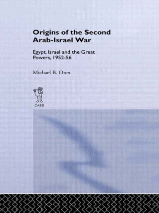 The Origins of the Second Arab-Israel War: Egypt, Israel and the Great Powers, 1952-56, 1st Edition (Paperback) book cover