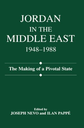 Jordan in the Middle East, 1948-1988: The Making of Pivotal State, 1st Edition (Paperback) book cover