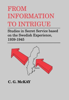 From Information to Intrigue: Studies in Secret Service Based on the Swedish Experience, 1939-1945, 1st Edition (Hardback) book cover