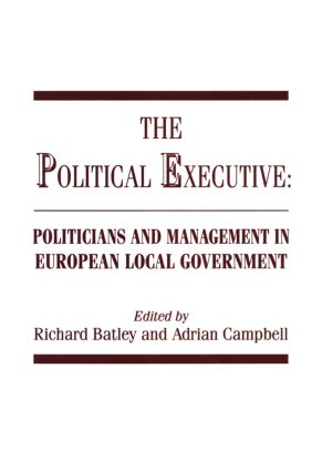 The Political Executive: Politicians and Management in European Local Government, 1st Edition (Paperback) book cover