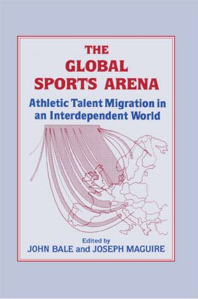 The Global Sports Arena: Athletic Talent Migration in an Interpendent World, 1st Edition (Hardback) book cover