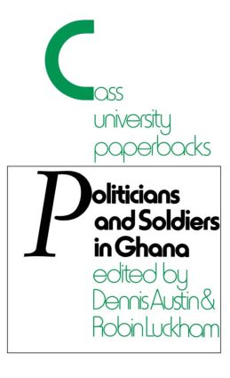 Politicians and Soldiers in Ghana 1966-1972: 1st Edition (Paperback) book cover