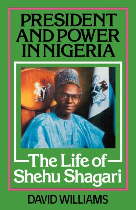President and Power in Nigeria: The Life of Shehu Shagari (Hardback) book cover