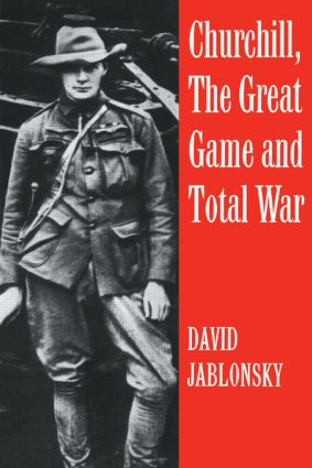 Churchill, the Great Game and Total War: 1st Edition (Paperback) book cover