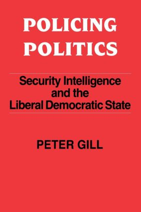 Policing Politics: Security Intelligence and the Liberal Democratic State, 1st Edition (Paperback) book cover