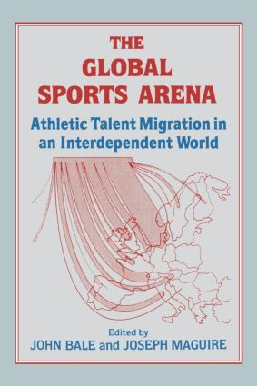 The Global Sports Arena: Athletic Talent Migration in an Interpendent World (e-Book) book cover